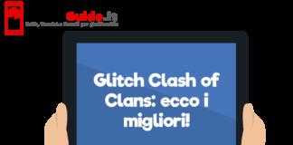 Glitch Clash of Clans: ecco i migliori!