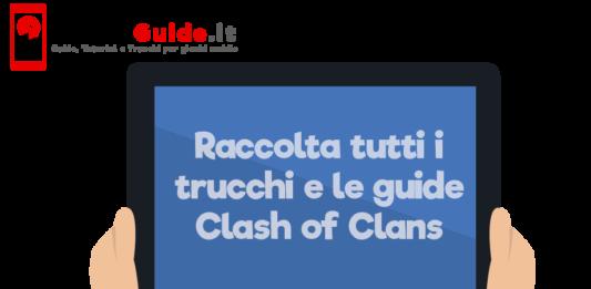 Raccolta tutti i trucchi e le guide Clash of Clans