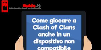 Come giocare a Clash of Clans anche in un dispositivo non compatibile