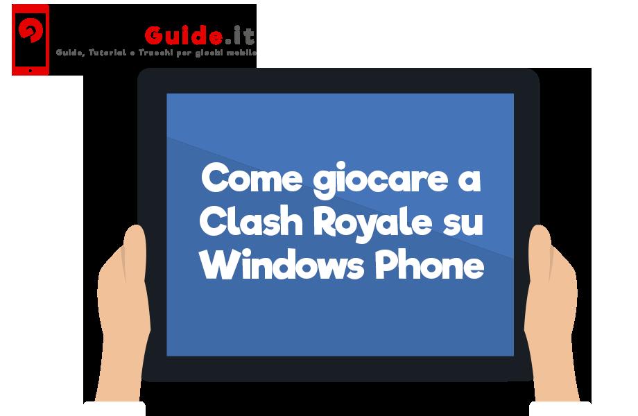 Come giocare a Clash Royale su Windows Phone