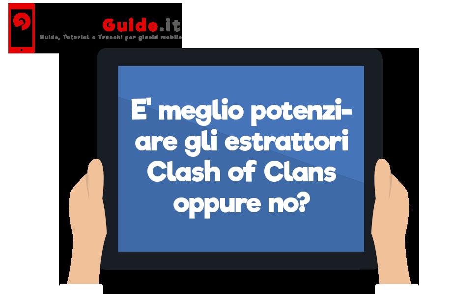 E' meglio potenziare gli estrattori Clash of Clans oppure no?