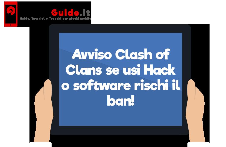 Avviso Clash of Clans se usi Hack o software rischi il ban!