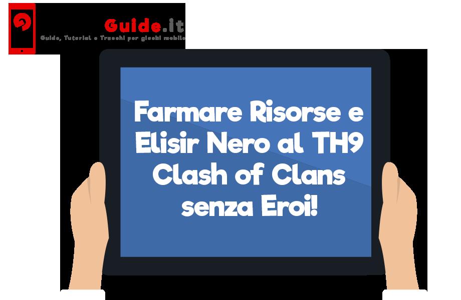 Farmare Risorse e Elisir Nero al TH9 Clash of Clans senza Eroi!