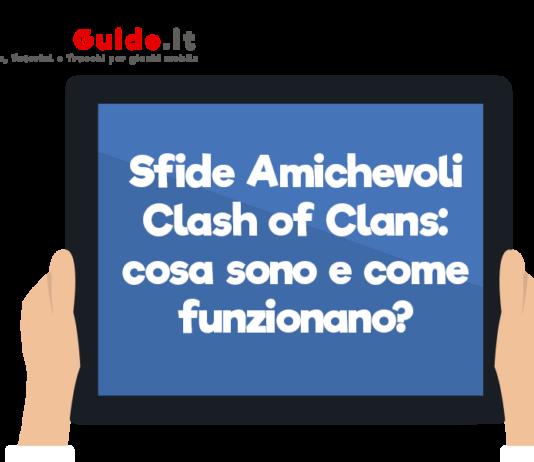 Sfide Amichevoli Clash of Clans: cosa sono e come funzionano?