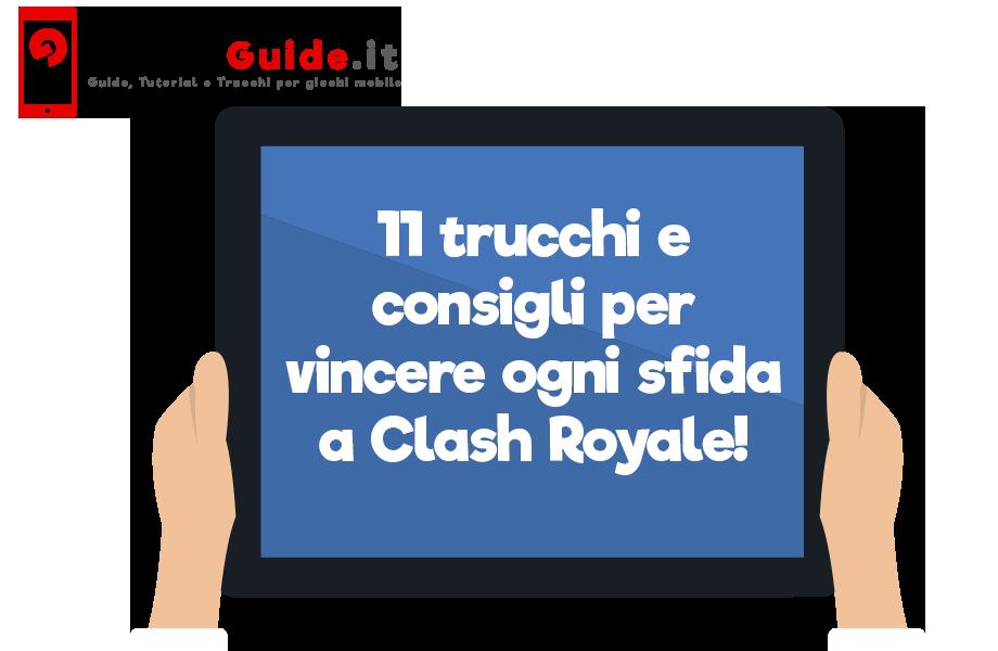 11 trucchi e consigli per vincere ogni sfida a Clash Royale!