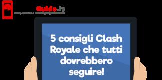 5 consigli Clash Royale che tutti dovrebbero seguire!