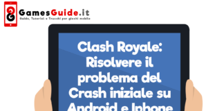 Clash Royale: Risolvere il problema del Crash iniziale su Android e Iphone