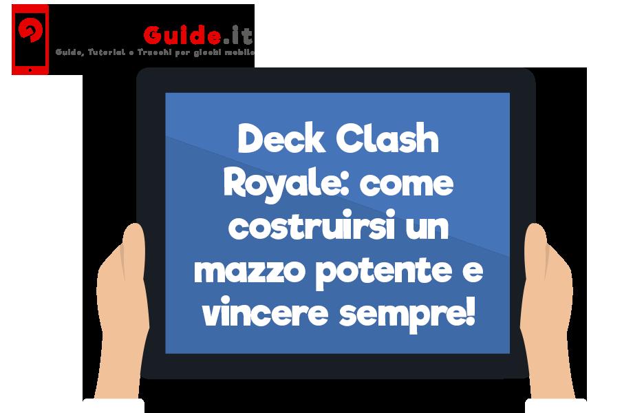 Deck Clash Royale: come costruirsi un mazzo potente e vincere sempre!