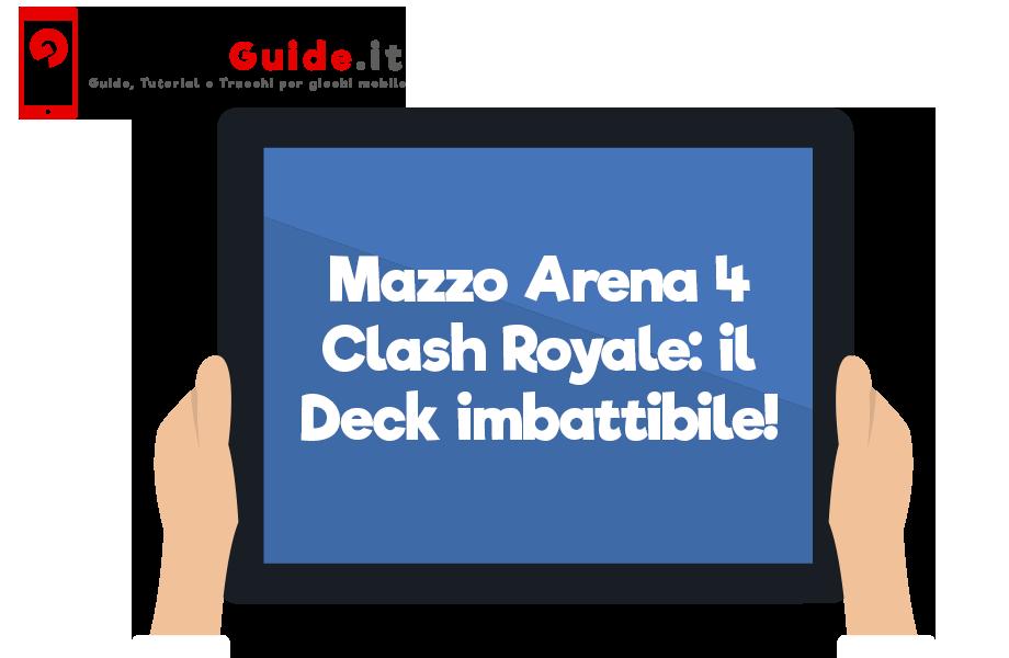 Mazzo Arena 4 Clash Royale: il Deck imbattibile!