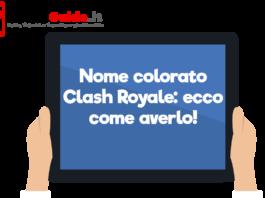 Nome colorato Clash Royale: ecco come averlo!
