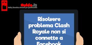 Risolvere problema Clash Royale non si connette a Facebook