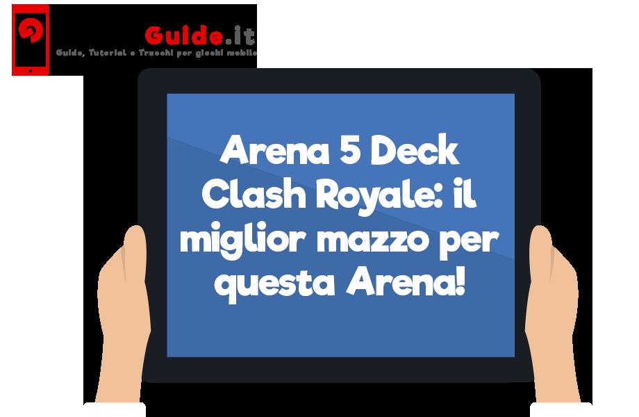 Arena 5 Deck Clash Royale: il miglior mazzo per questa Arena!