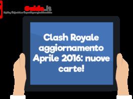 Clash Royale aggiornamento Aprile 2016: nuove carte!