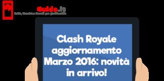 Clash Royale aggiornamento Marzo 2016: novità in arrivo!