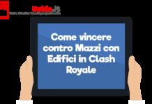 Come vincere contro Mazzi con Edifici in Clash Royale