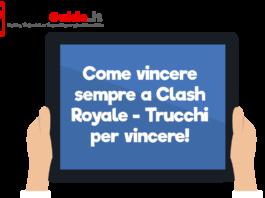 Come vincere sempre a Clash Royale - Trucchi per vincere!