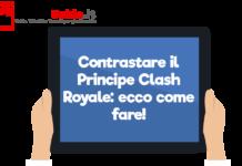Contrastare il Principe Clash Royale: ecco come fare!