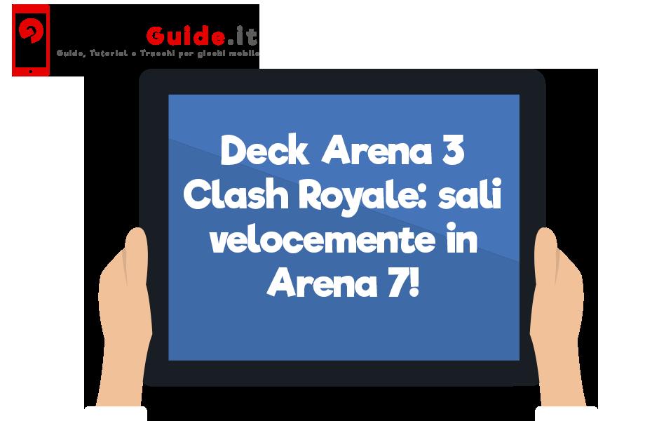 Deck Arena 3 Clash Royale: sali velocemente in Arena 7!