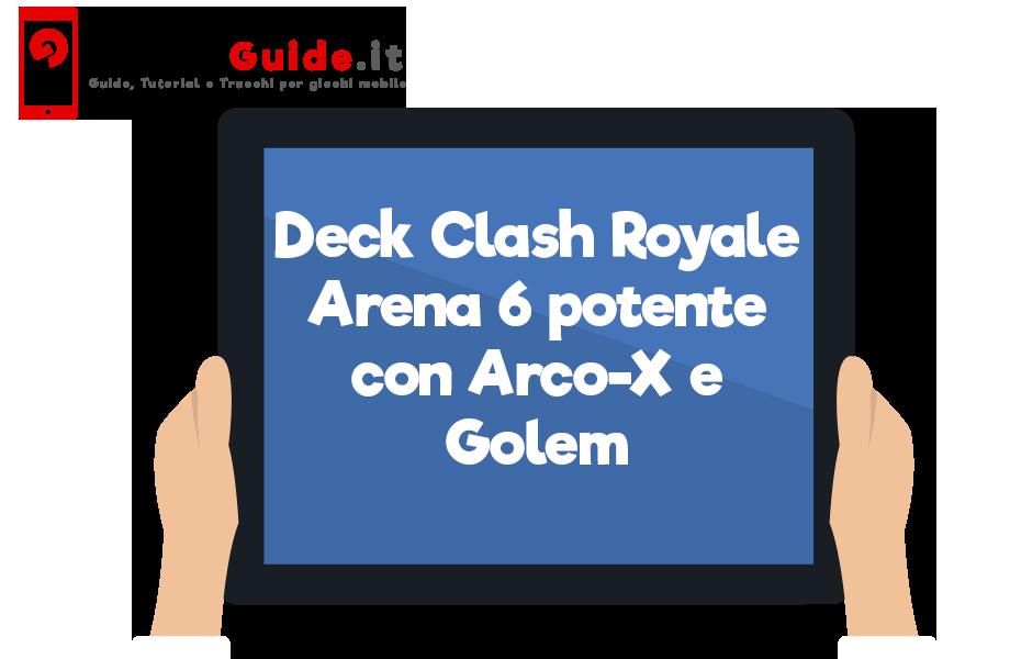 Deck Clash Royale Arena 6 potente con Arco-X e Golem
