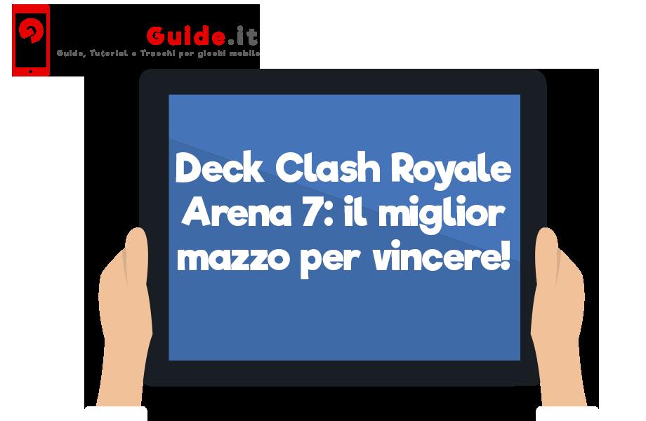 Deck Clash Royale Arena 7: il miglior mazzo per vincere!