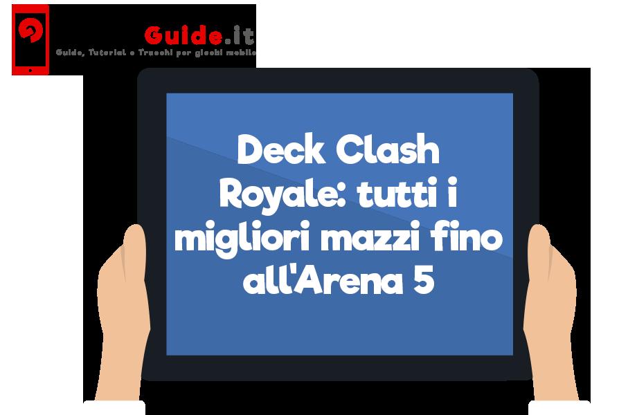 Deck Clash Royale: tutti i migliori mazzi fino all'Arena 5