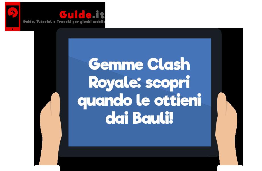 Gemme Clash Royale: scopri quando le ottieni dai Bauli!
