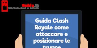 Guida Clash Royale come attaccare e posizionare le truppe