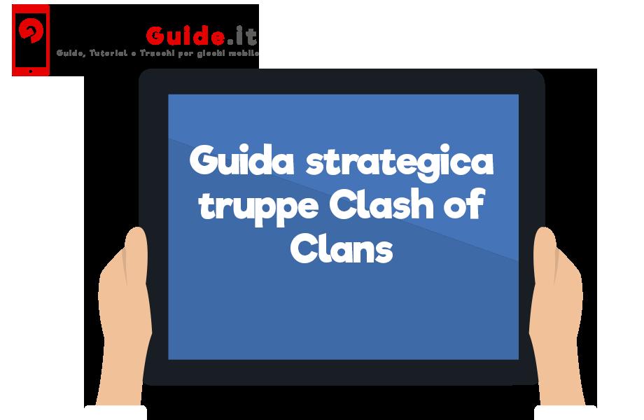 Guida strategica truppe Clash of Clans