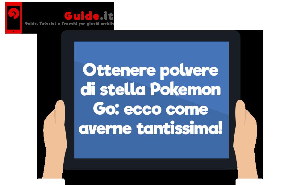 Ottenere polvere di stella Pokemon Go: ecco come averne tantissima!