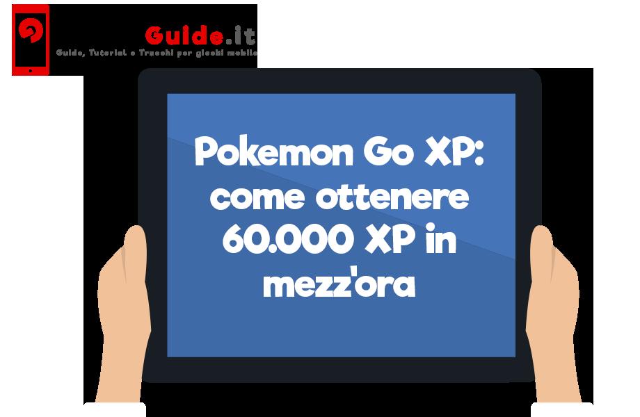 Pokemon Go Punti Esperienza: come ottenere 60.000 XP in mezz'ora - La guida definitiva!
