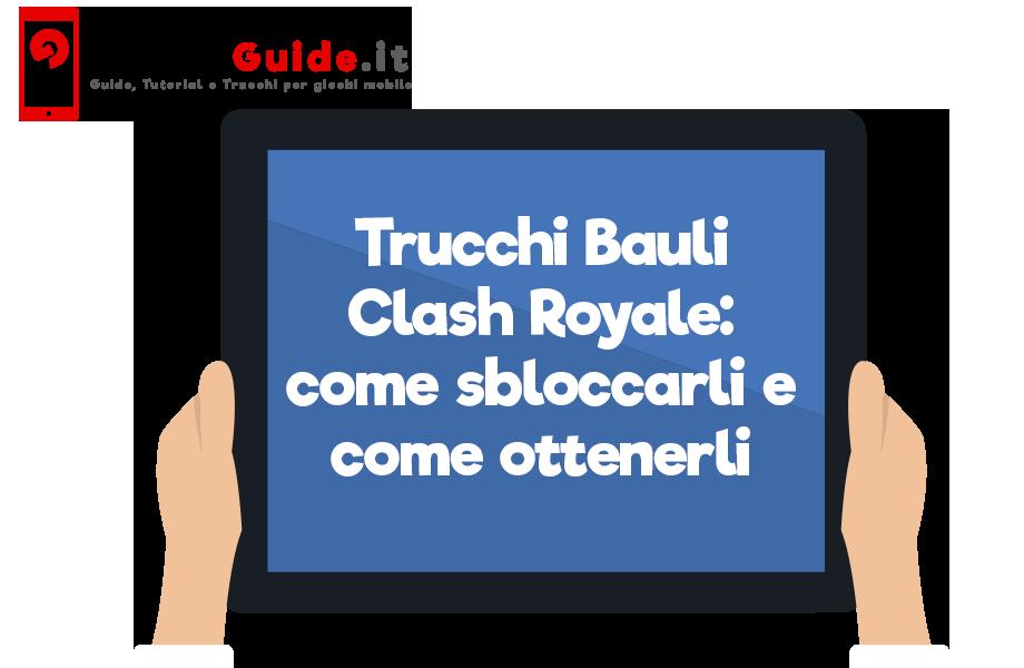 Trucchi Bauli Clash Royale: come sbloccarli e come ottenerli