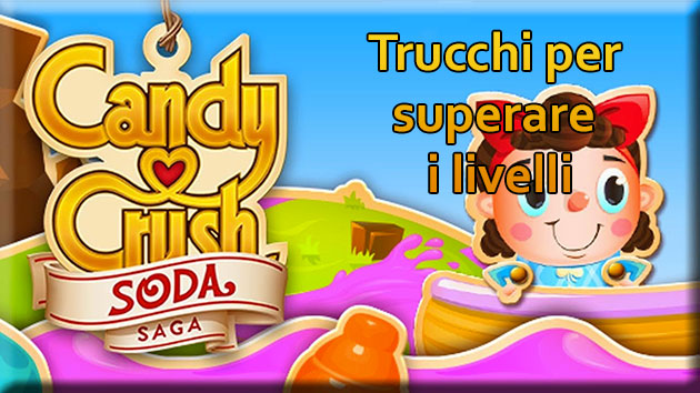Trucchi per superare livelli Candy Crush Soda